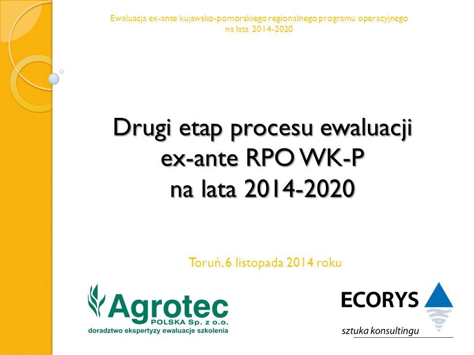 Drugi etap procesu ewaluacji ex-ante RPO WK-P na lata 2014-2020 Toruń, 6 listopada 2014 roku Ewaluacja ex-ante kujawsko-pomorskiego regionalnego programu operacyjnego na lata 2014-2020