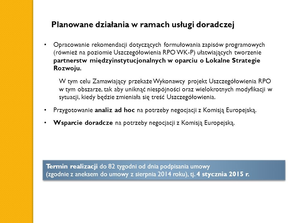 Planowane działania w ramach usługi doradczej Opracowanie rekomendacji dotyczących formułowania zapisów programowych (również na poziomie Uszczegółowienia RPO WK-P) ułatwiających tworzenie partnerstw międzyinstytucjonalnych w oparciu o Lokalne Strategie Rozwoju.