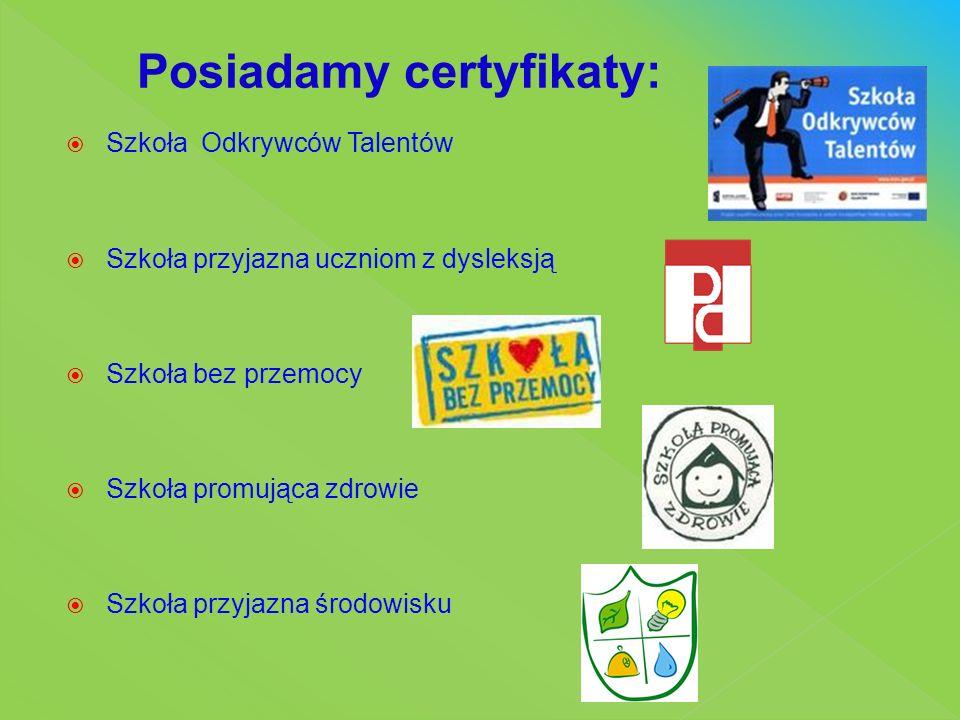  Szkoła Odkrywców Talentów  Szkoła przyjazna uczniom z dysleksją  Szkoła bez przemocy  Szkoła promująca zdrowie  Szkoła przyjazna środowisku Posiadamy certyfikaty: