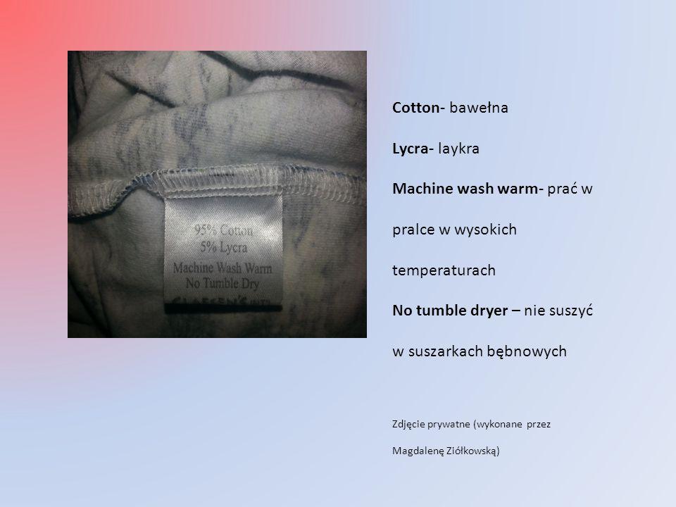Cotton- bawełna Lycra- laykra Machine wash warm- prać w pralce w wysokich temperaturach No tumble dryer – nie suszyć w suszarkach bębnowych Zdjęcie prywatne (wykonane przez Magdalenę Ziółkowską)