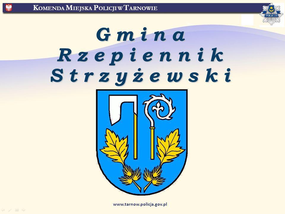 K OMENDA M IEJSKA P OLICJI W T ARNOWIE www.tarnow.policja.gov.pl Gmina Rzepiennik Strzyżewski
