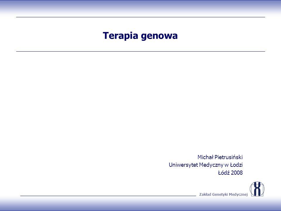 Zakład Genetyki Medycznej Technologia klasycznej terapii genowej 1.Geny: Mogą zostać wprowadzone do komórek gospodarza drogą bezpośrednią lub pośrednią Mogą zintegrować się z genomem gospodarza lub pozostać poza genomem 2.Główne podejścia wprowadzania genów w terapii genowej do komórek gospodarza: Transfer ex vivo Transfer in vivo