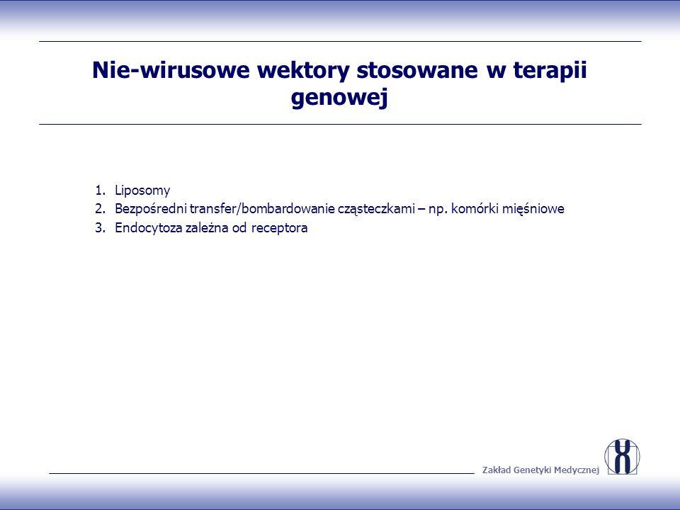 Zakład Genetyki Medycznej Nie-wirusowe wektory stosowane w terapii genowej 1.Liposomy 2.Bezpośredni transfer/bombardowanie cząsteczkami – np. komórki