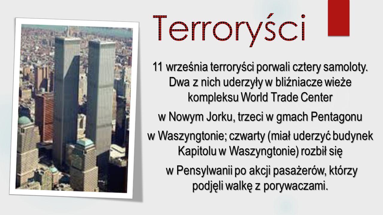 11 września terroryści porwali cztery samoloty. Dwa z nich uderzyły w bliźniacze wieże kompleksu World Trade Center w Nowym Jorku, trzeci w gmach Pent