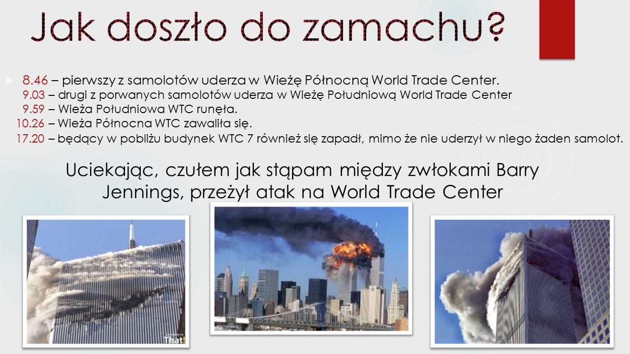  8.46 – pierwszy z samolotów uderza w Wieżę Północną World Trade Center. 9.03 – drugi z porwanych samolotów uderza w Wieżę Południową World Trade Cen