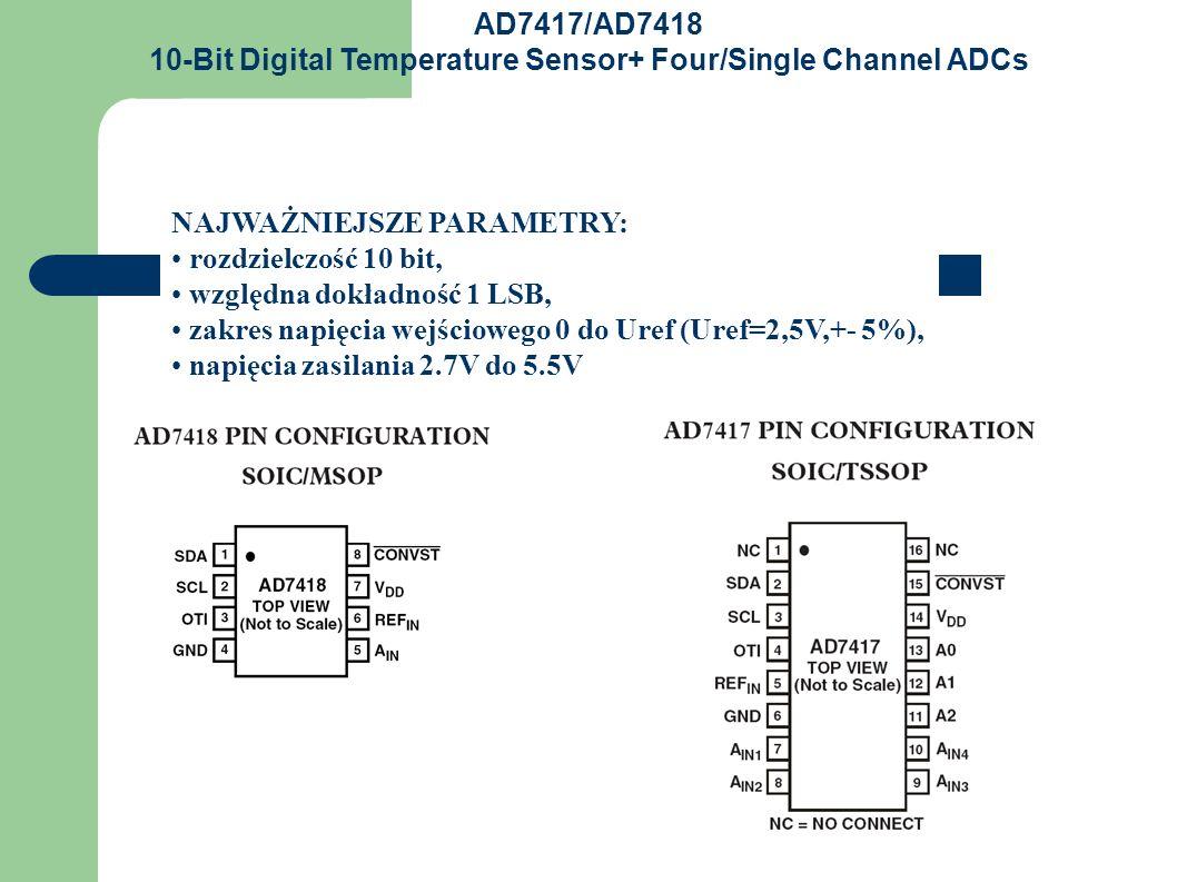 WŁAŚCIWOŚCI: 10 bitowy przetwornik A/C z czasem przetwarzania 15us i 30us, wbudowany czujnik temperatury –40^C +125^C, automatyczne odłączenie zasilan