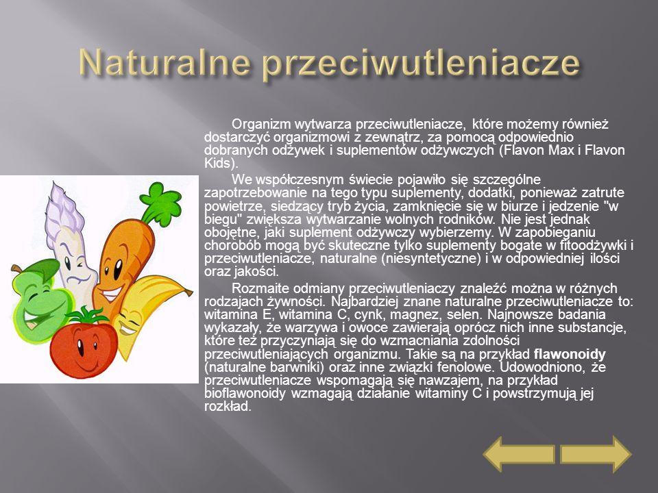 Organizm wytwarza przeciwutleniacze, które możemy również dostarczyć organizmowi z zewnątrz, za pomocą odpowiednio dobranych odżywek i suplementów odżywczych (Flavon Max i Flavon Kids).