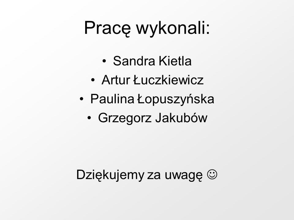 Pracę wykonali: Sandra Kietla Artur Łuczkiewicz Paulina Łopuszyńska Grzegorz Jakubów Dziękujemy za uwagę