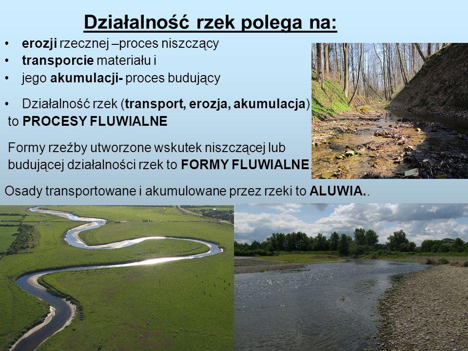 Działalność rzek polega na: erozji rzecznej –proces niszczący transporcie materiału i jego akumulacji- proces budujący Działalność rzek (transport, er