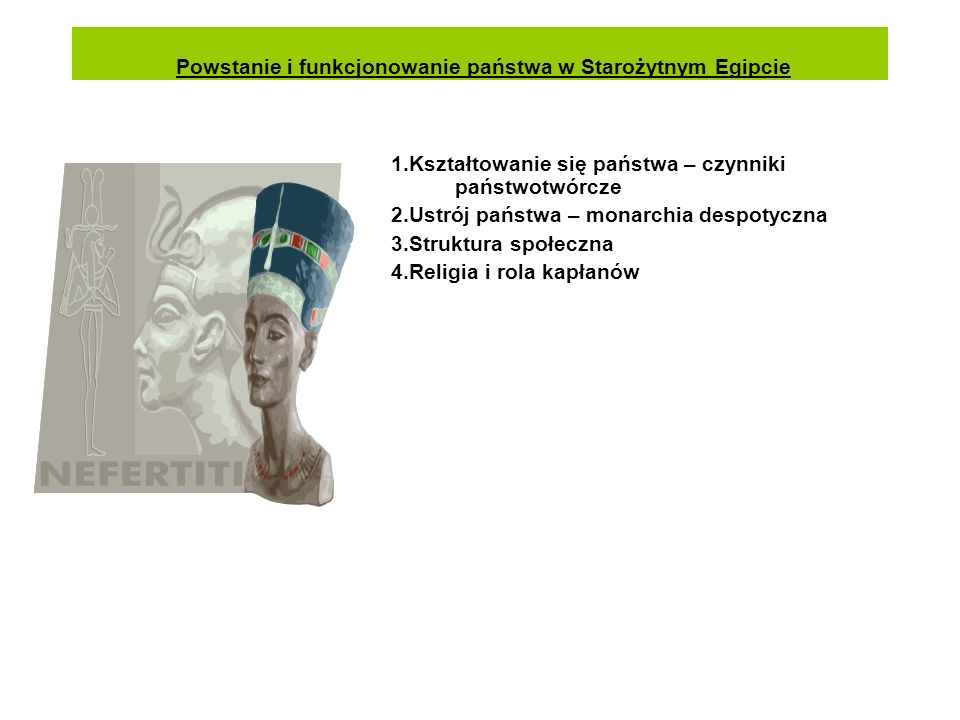 Powstanie i funkcjonowanie państwa w Starożytnym Egipcie 1.Kształtowanie się państwa – czynniki państwotwórcze 2.Ustrój państwa – monarchia despotyczn