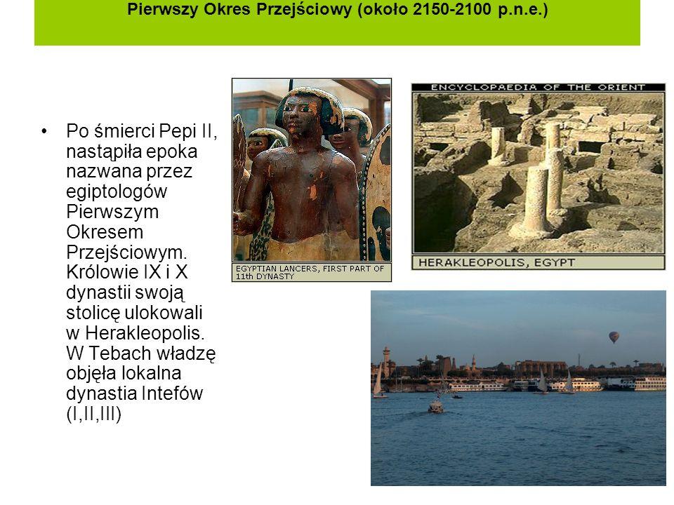Pierwszy Okres Przejściowy (około 2150-2100 p.n.e.) Po śmierci Pepi II, nastąpiła epoka nazwana przez egiptologów Pierwszym Okresem Przejściowym. Król