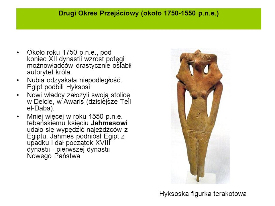 Drugi Okres Przejściowy (około 1750-1550 p.n.e.) Około roku 1750 p.n.e., pod koniec XII dynastii wzrost potęgi możnowładców drastycznie osłabił autory