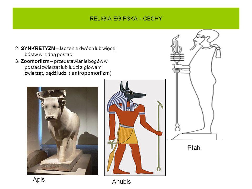 RELIGIA EGIPSKA - CECHY 2. SYNKRETYZM – łączenie dwóch lub więcej bóstw w jedną postać 3. Zoomorfizm – przedstawianie bogów w postaci zwierząt lub lud