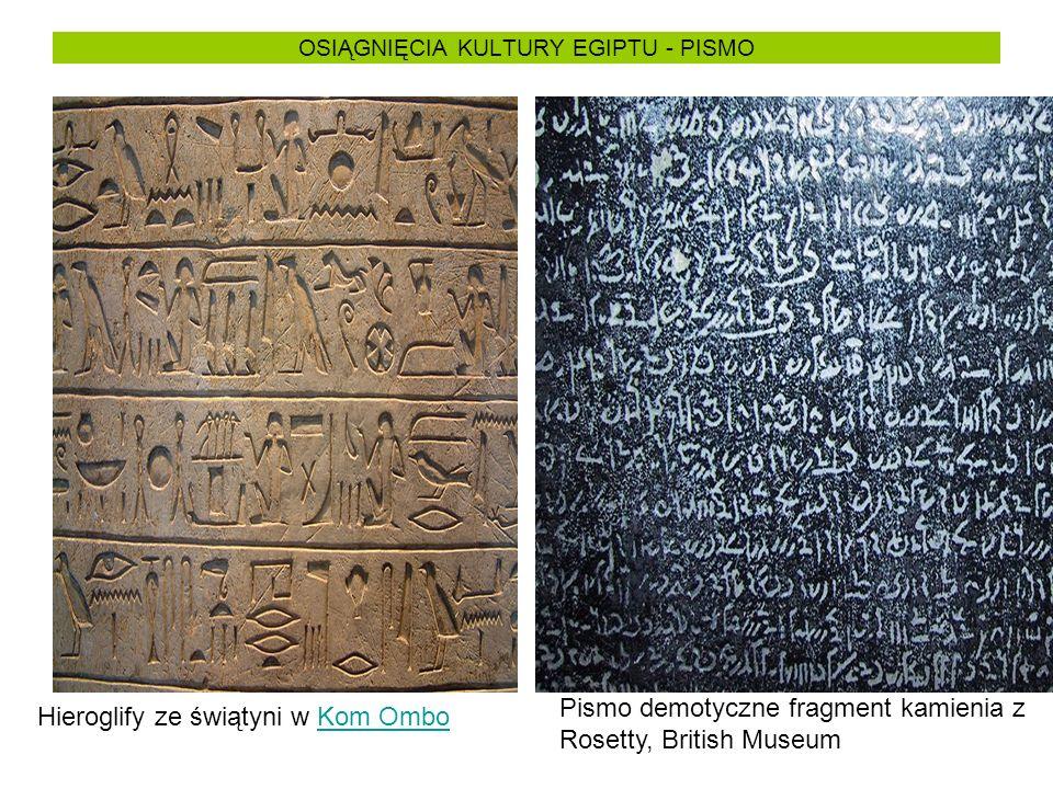 OSIĄGNIĘCIA KULTURY EGIPTU - PISMO Hieroglify ze świątyni w Kom OmboKom Ombo Pismo demotyczne fragment kamienia z Rosetty, British Museum