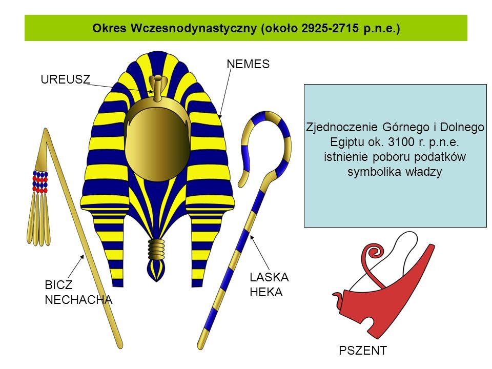 Okres Wczesnodynastyczny (około 2925-2715 p.n.e.) Zjednoczenie Górnego i Dolnego Egiptu ok. 3100 r. p.n.e. istnienie poboru podatków symbolika władzy