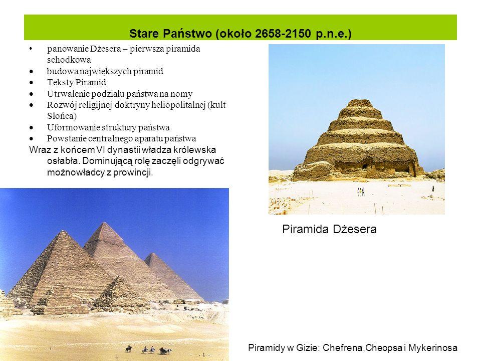 Stare Państwo (około 2658-2150 p.n.e.) panowanie Dżesera – pierwsza piramida schodkowa  budowa największych piramid  Teksty Piramid  Utrwalenie pod
