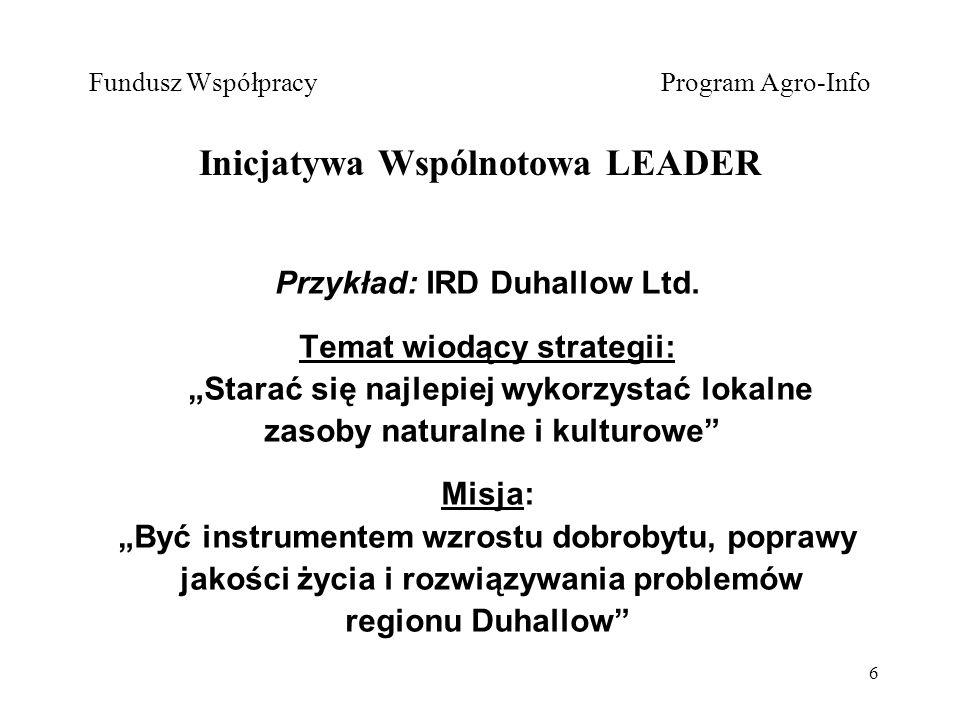 6 Fundusz Współpracy Program Agro-Info Inicjatywa Wspólnotowa LEADER Przykład: IRD Duhallow Ltd.