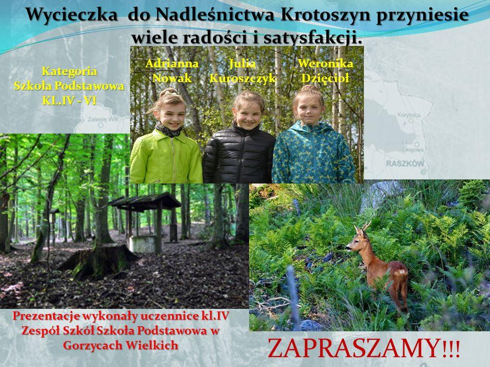 Wycieczka do Nadleśnictwa Krotoszyn przyniesie wiele radości i satysfakcji. ZAPRASZAMY !!! Adrianna Nowak Julia Kuroszczyk Weronika Dzięcioł Prezentac