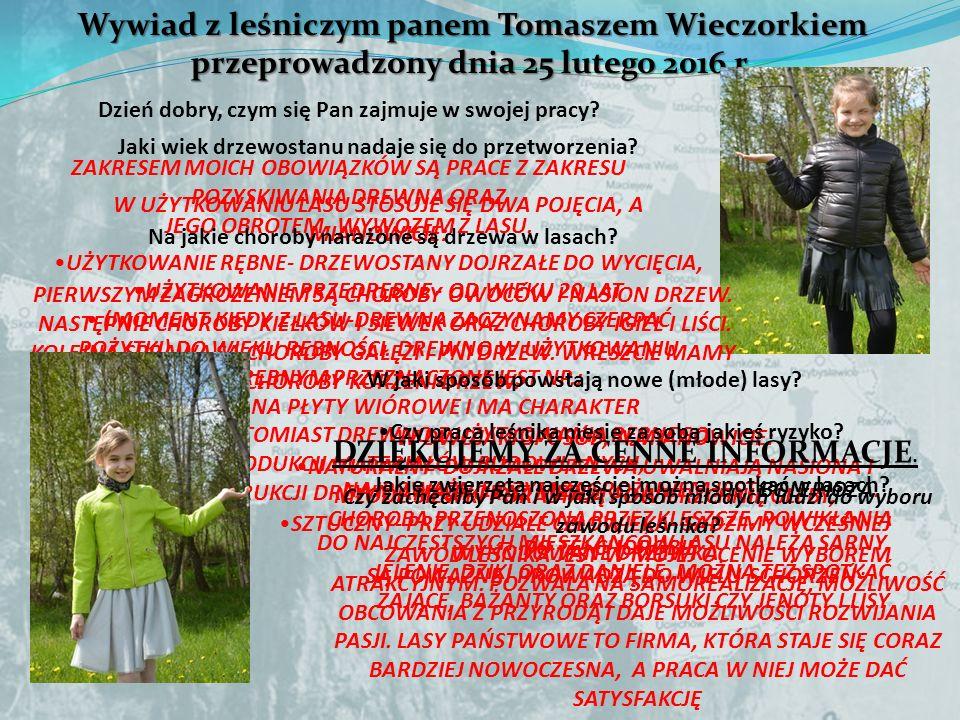 Wywiad z leśniczym panem Tomaszem Wieczorkiem przeprowadzony dnia 25 lutego 2016 r. przeprowadzony dnia 25 lutego 2016 r. Dzień dobry, czym się Pan za