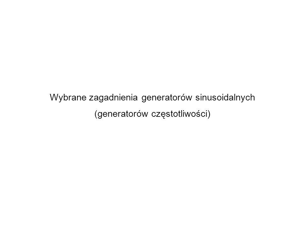 Wybrane zagadnienia generatorów sinusoidalnych (generatorów częstotliwości)