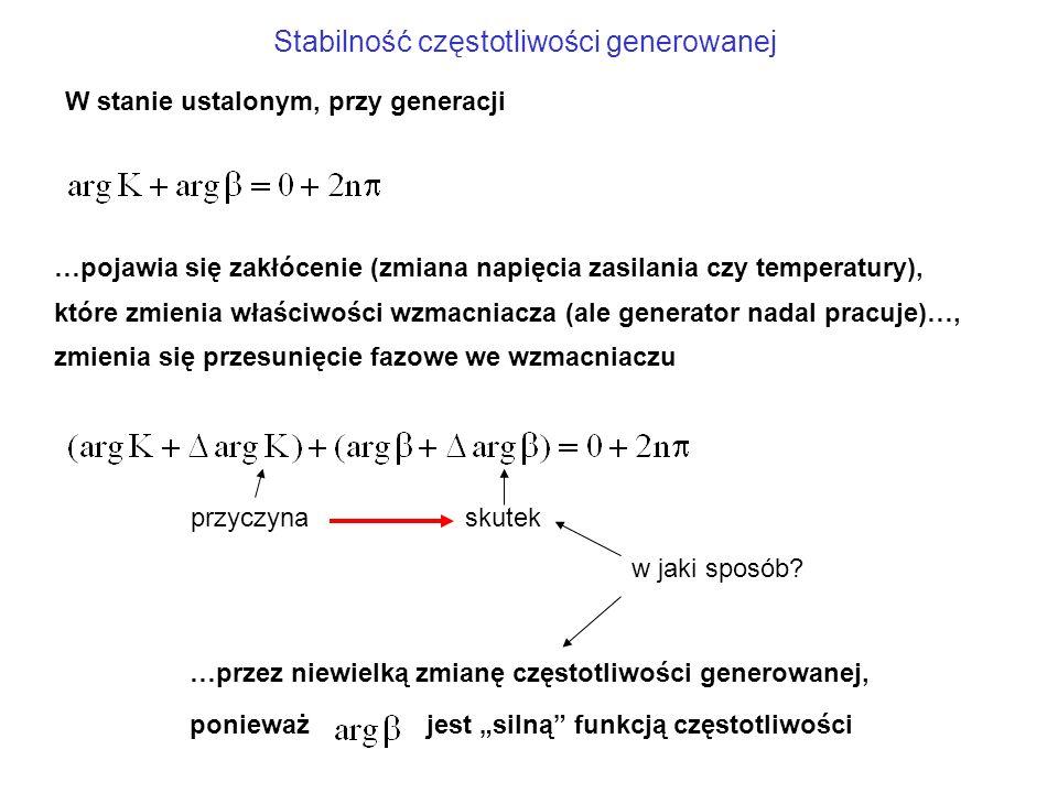 Stabilność częstotliwości generowanej przyczynaskutek W stanie ustalonym, przy generacji …pojawia się zakłócenie (zmiana napięcia zasilania czy temper