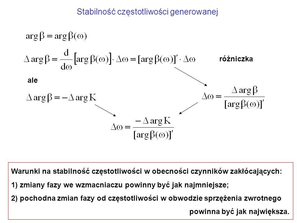 Stabilność częstotliwości generowanej Warunki na stabilność częstotliwości w obecności czynników zakłócających: 1) zmiany fazy we wzmacniaczu powinny