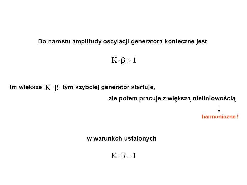 Do narostu amplitudy oscylacji generatora konieczne jest w warunkch ustalonych im większe tym szybciej generator startuje, ale potem pracuje z większą