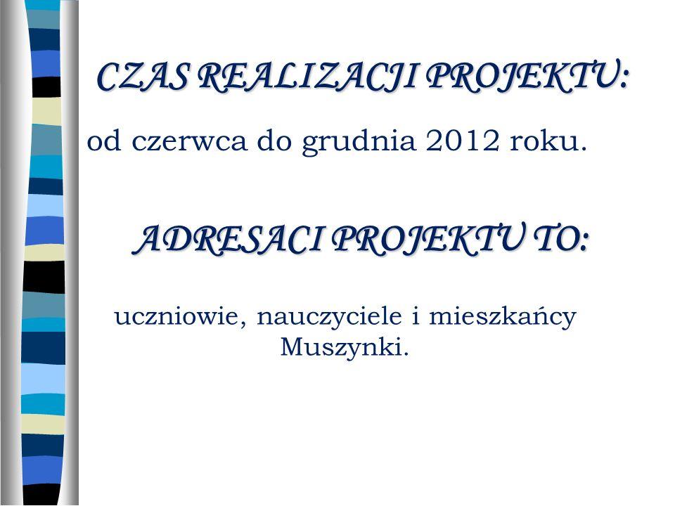 CZAS REALIZACJI PROJEKTU: od czerwca do grudnia 2012 roku.