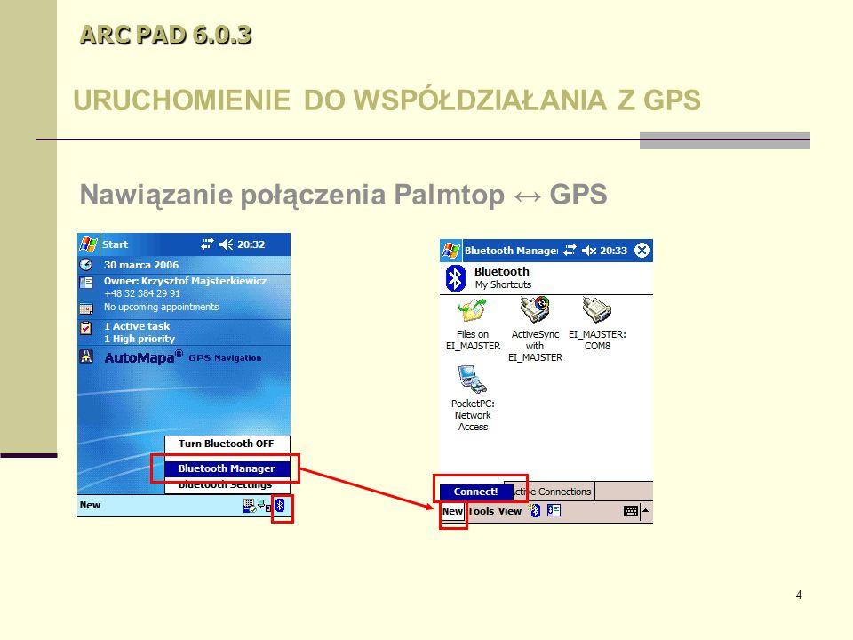 4 ARC PAD 6.0.3 URUCHOMIENIE DO WSPÓŁDZIAŁANIA Z GPS Nawiązanie połączenia Palmtop ↔ GPS