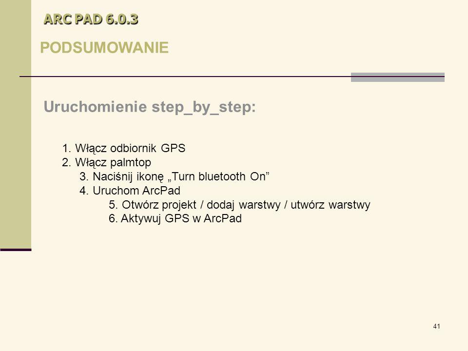 41 ARC PAD 6.0.3 PODSUMOWANIE Uruchomienie step_by_step: 1.