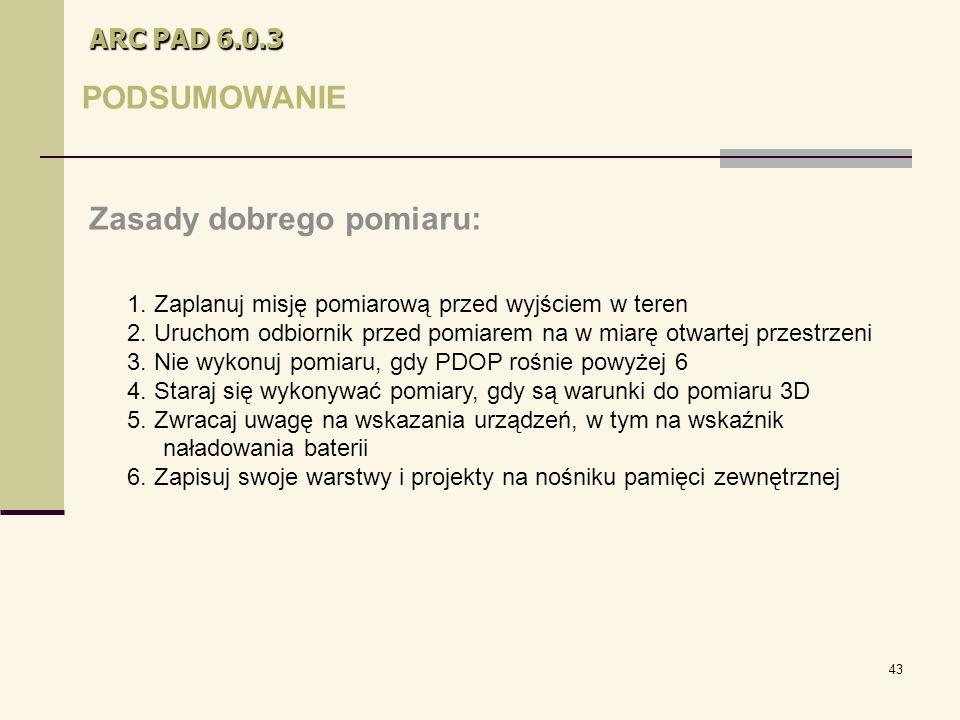 43 ARC PAD 6.0.3 PODSUMOWANIE Zasady dobrego pomiaru: 1.