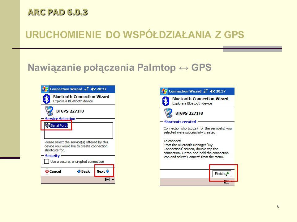 6 ARC PAD 6.0.3 URUCHOMIENIE DO WSPÓŁDZIAŁANIA Z GPS Nawiązanie połączenia Palmtop ↔ GPS