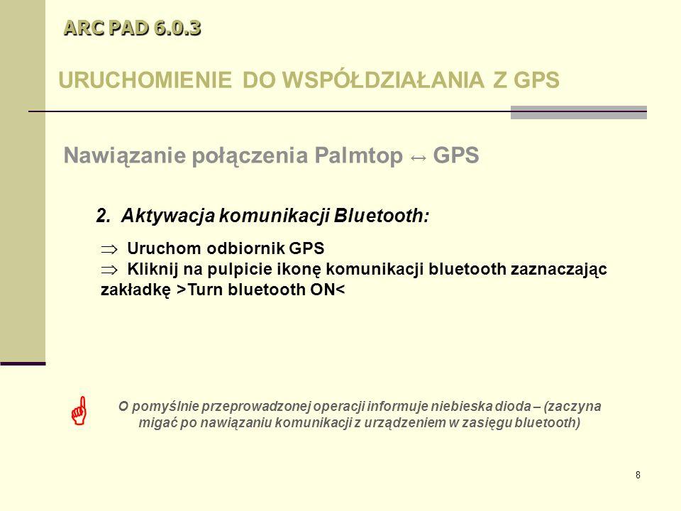 9 ARC PAD 6.0.3 URUCHOMIENIE DO WSPÓŁDZIAŁANIA Z GPS Nawiązanie połączenia Palmtop ↔ GPS