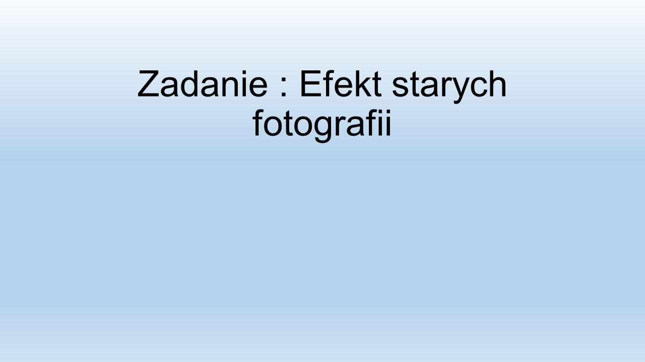 Zadanie : Efekt starych fotografii