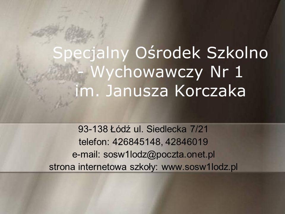Specjalny Ośrodek Szkolno - Wychowawczy Nr 1 im.Janusza Korczaka 93-138 Łódź ul.