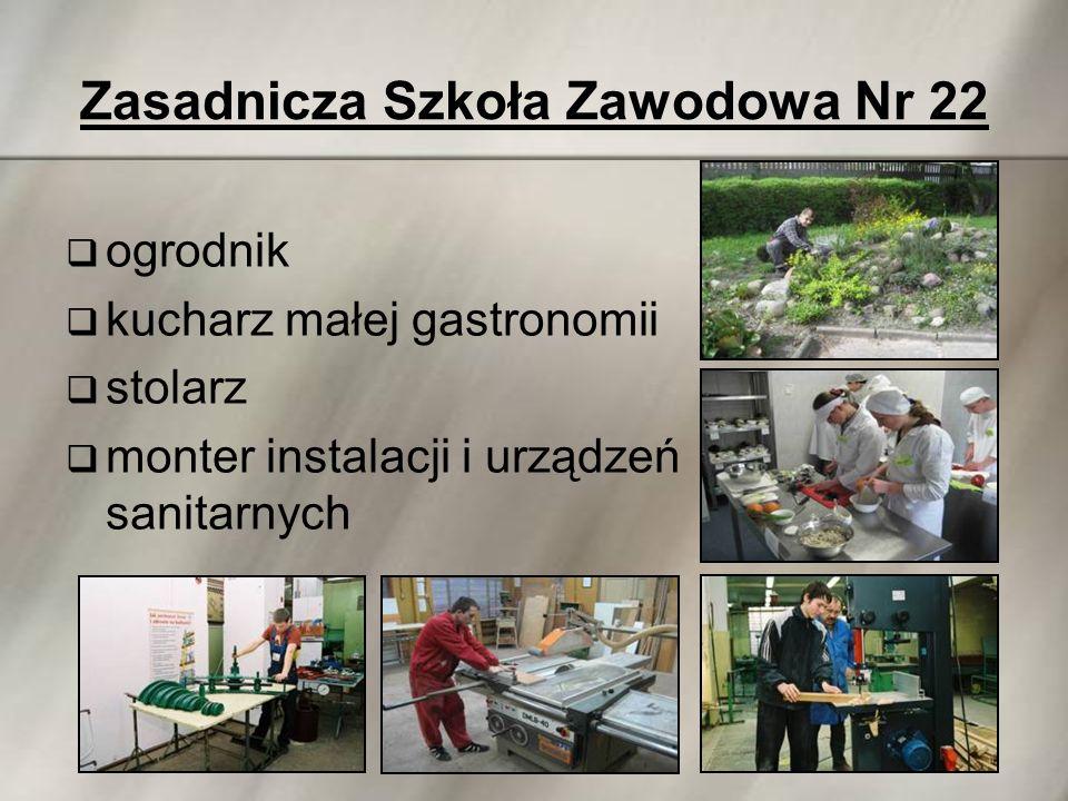 Zasadnicza Szkoła Zawodowa Nr 22  ogrodnik  kucharz małej gastronomii  stolarz  monter instalacji i urządzeń sanitarnych