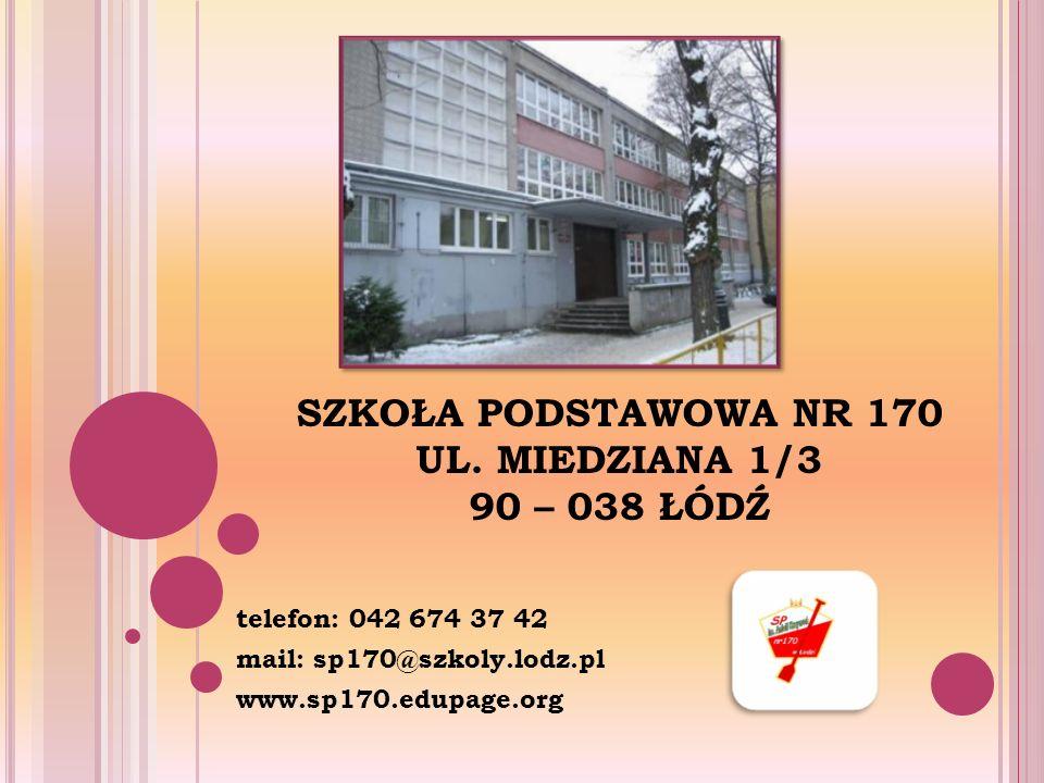 SZKOŁA PODSTAWOWA NR 170 UL. MIEDZIANA 1/3 90 – 038 ŁÓDŹ telefon: 042 674 37 42 mail: sp170@szkoly.lodz.pl www.sp170.edupage.org