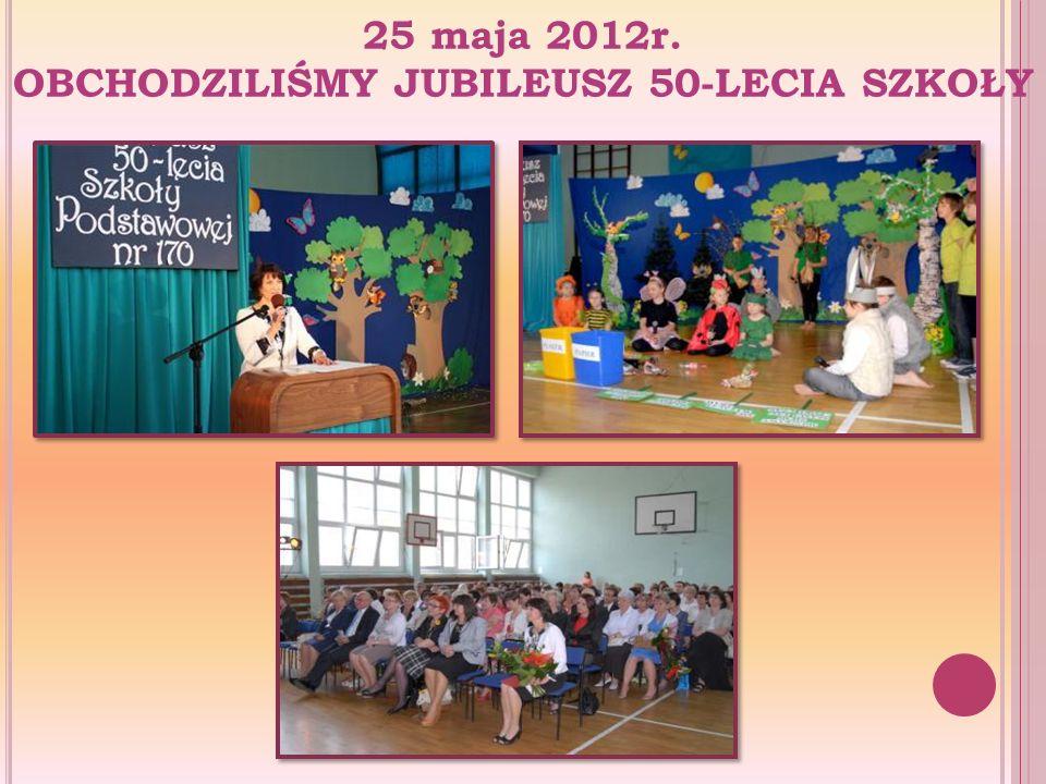 25 maja 2012r. OBCHODZILIŚMY JUBILEUSZ 50-LECIA SZKOŁY