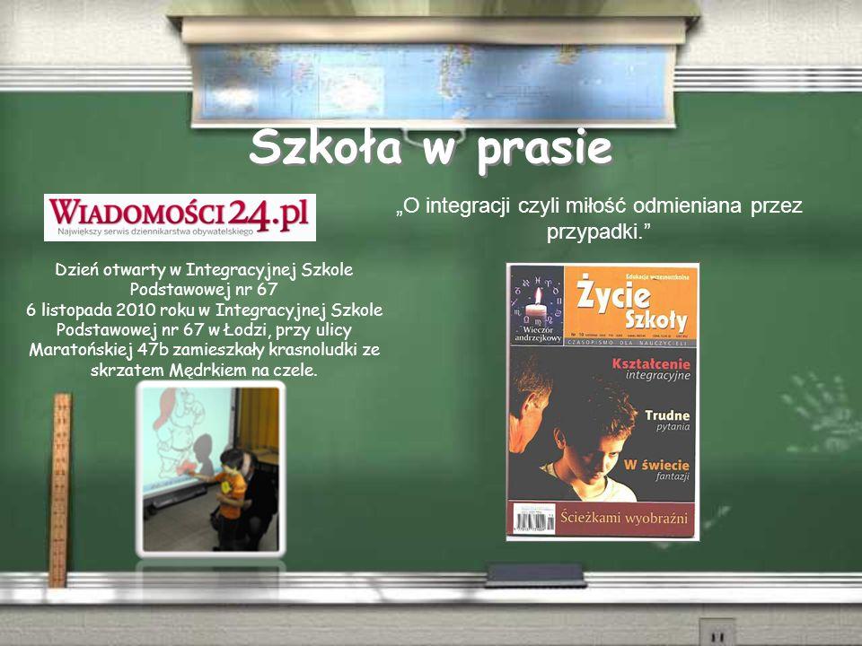Szkoła w prasie Dzień otwarty w Integracyjnej Szkole Podstawowej nr 67 6 listopada 2010 roku w Integracyjnej Szkole Podstawowej nr 67 w Łodzi, przy ulicy Maratońskiej 47b zamieszkały krasnoludki ze skrzatem Mędrkiem na czele.