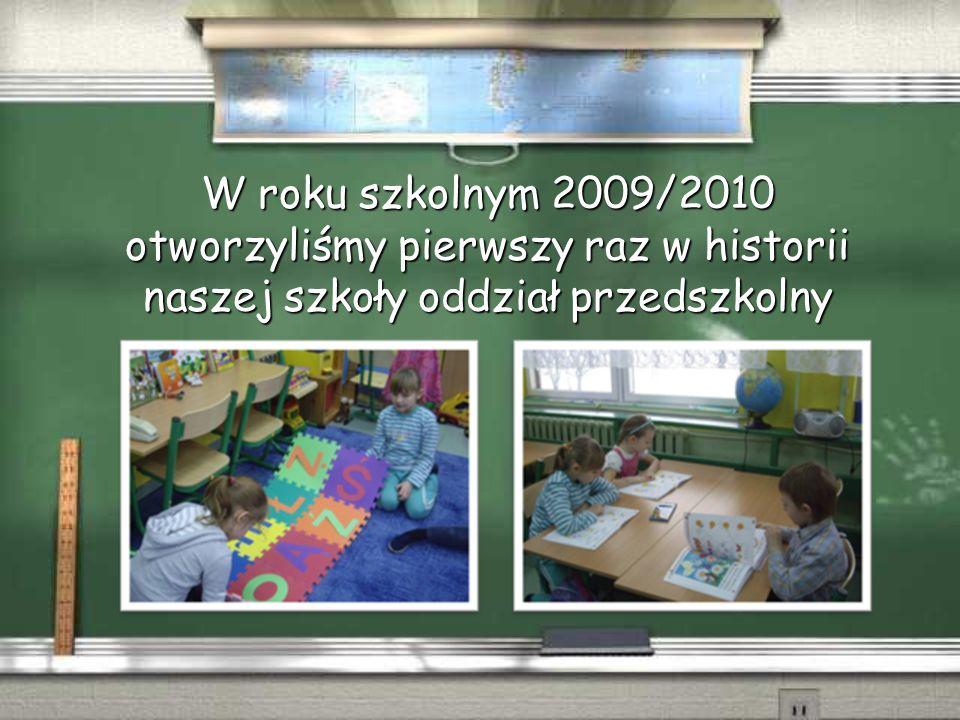 W roku szkolnym 2009/2010 otworzyliśmy pierwszy raz w historii naszej szkoły oddział przedszkolny