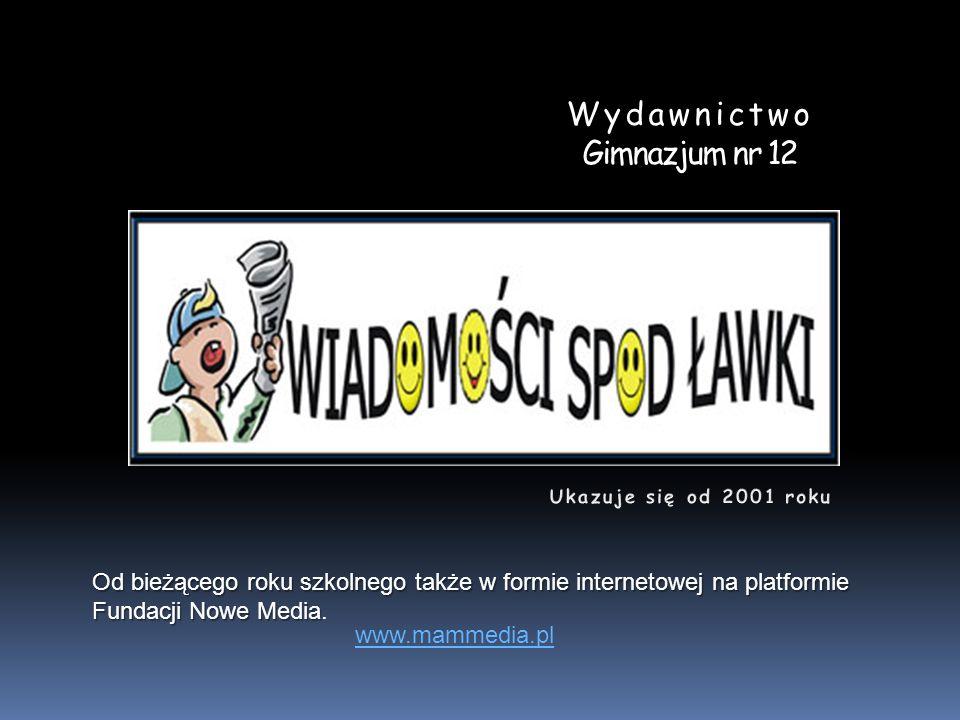 Wydawnictwo Gimnazjum nr 12 Od bieżącego roku szkolnego także w formie internetowej na platformie Fundacji Nowe Media Od bieżącego roku szkolnego także w formie internetowej na platformie Fundacji Nowe Media.