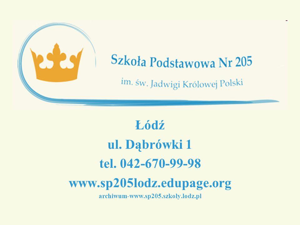Łódź ul. Dąbrówki 1 tel. 042-670-99-98 www.sp205lodz.edupage.org archiwum-www.sp205.szkoly.lodz.pl