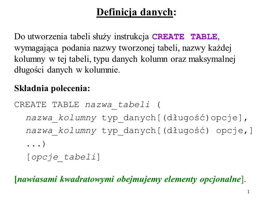12 Dodanie indeksu do istniejącej tabeli: CREATE [UNIQUE] INDEX nazwa_indeksu ON nazwa_tabeli (nazwa_kolumny[(length)] [ASC | DESC],...) [USING {BTREE | HASH | RTREE}] Usuwanie indeksu: DROP INDEX nazwa_indeksu ON nazwa_tabeli Indeks przyspiesza operacje dostępu do danych w posortowanych według kolumn indeksowanych oraz wyszukiwania wierszy, zawierających dane z indeksowanych kolumn.