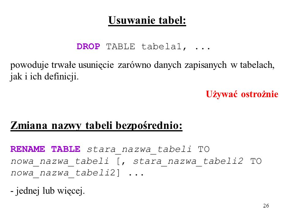 26 Usuwanie tabel: DROP TABLE tabela1,...