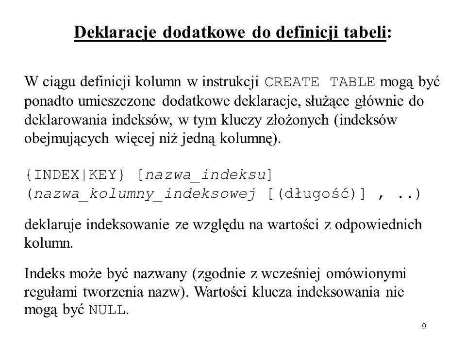 40 UPDATE [IGNORE] nazwa_tabeli SET kolumna1=wartość1 [, kolumna2=wartość2,...] [WHERE warunek_selekcji] [LIMIT liczba_wierszy]; bez klauzuli WHERE wszystkie wiersze kolumny będą tak samo zmodyfikowane.