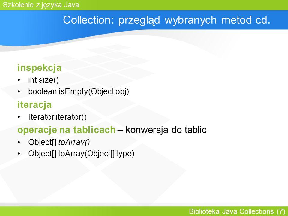 Szkolenie z języka Java Biblioteka Java Collections (7) Collection: przegląd wybranych metod cd.