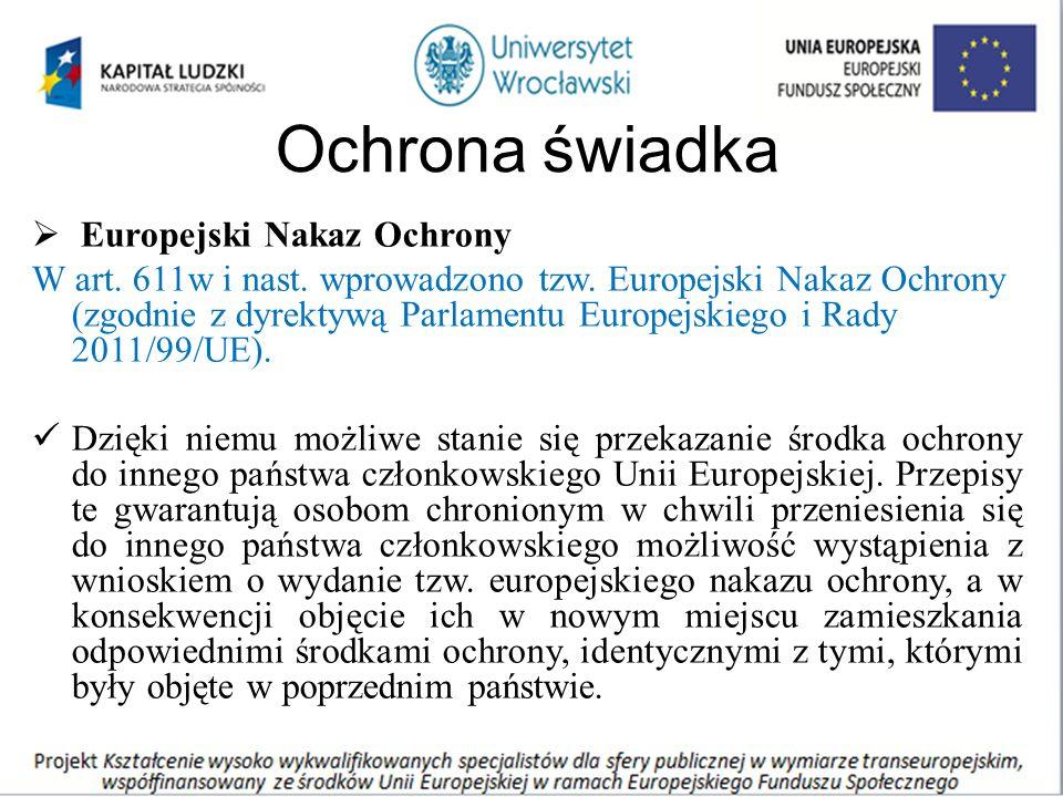 Ochrona świadka  Europejski Nakaz Ochrony W art. 611w i nast.
