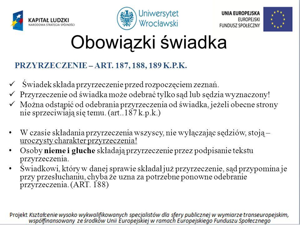 Obowiązki świadka PRZYRZECZENIE – ART. 187, 188, 189 K.P.K.