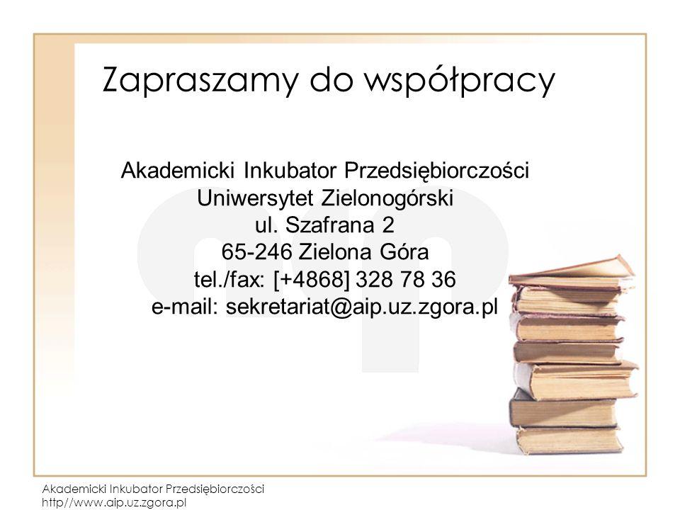 Akademicki Inkubator Przedsiębiorczości http//www.aip.uz.zgora.pl Zapraszamy do współpracy Akademicki Inkubator Przedsiębiorczości Uniwersytet Zielonogórski ul.