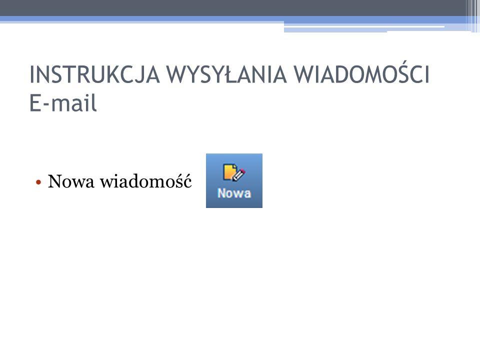 INSTRUKCJA WYSYŁANIA WIADOMOŚCI E-mail Nowa wiadomość
